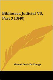 Biblioteca Judicial V3, Part 3 (1840) - Manuel Ortiz De Zuniga