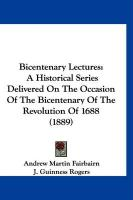Bicentenary Lectures: A Historical Series Delivered on the Occasion of the Bicentenary of the Revolution of 1688 (1889)