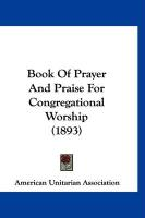 Book of Prayer and Praise for Congregational Worship (1893)