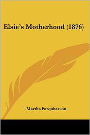 Elsie's Motherhood (1876) - Martha Farquharson