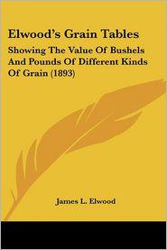 Elwood's Grain Tables - James L. Elwood