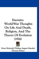 Eternity: World-War Thoughts on Life and Death, Religion, and the Theory of Evolution (1916)