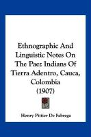Ethnographic and Linguistic Notes on the Paez Indians of Tierra Adentro, Cauca, Colombia (1907)
