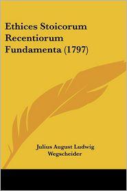 Ethices Stoicorum Recentiorum Fundamenta (1797) - Julius August Ludwig Wegscheider