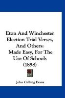 Eton and Winchester Election Trial Verses, and Others: Made Easy, for the Use of Schools (1858)