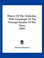 History of the Chisholms: With Genealogies of the Principal Families of the Name (1891)