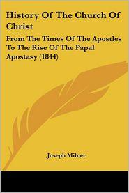 History Of The Church Of Christ - Joseph Milner