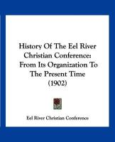 History of the Eel River Christian Conference: From Its Organization to the Present Time (1902)
