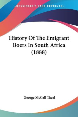 History Of The Emigrant Boers In South Africa (1888) - George Mccall Theal