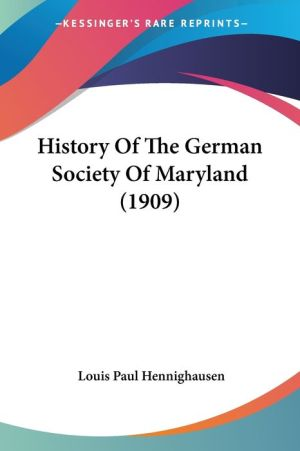 History Of The German Society Of Maryland (1909)
