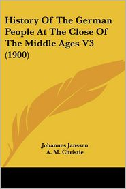 History Of The German People At The Close Of The Middle Ages V3 (1900) - Johannes Janssen
