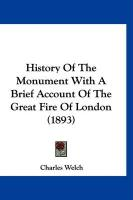 History of the Monument with a Brief Account of the Great Fire of London (1893)