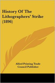History Of The Lithographers' Strike (1896) - Allied Printing Trade Council Publisher