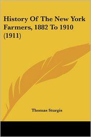 History Of The New York Farmers, 1882 To 1910 (1911) - Thomas Sturgis (Editor)