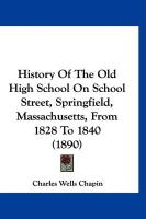 History of the Old High School on School Street, Springfield, Massachusetts, from 1828 to 1840 (1890)