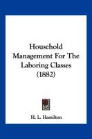 Household Management for the Laboring Classes (1882)