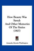 How Beauty Was Saved: And Other Memories of the Sixties (1907)