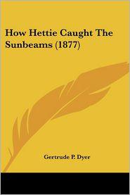 How Hettie Caught The Sunbeams (1877) - Gertrude P. Dyer