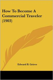 How To Become A Commercial Traveler (1903) - Edward B. Grieve
