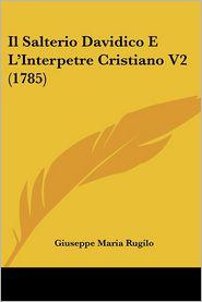 Il Salterio Davidico E L'Interpetre Cristiano V2 (1785) - Giuseppe Maria Rugilo