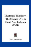 Illustrated Palmistry: The Science of the Hand and Its Lines (1904)