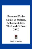 Illustrated Pocket Guide to Melrose, Abbotsford, Etc.: The Land of Scott (1897)