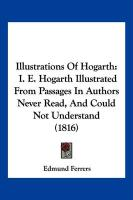 Illustrations of Hogarth: i. e. Hogarth Illustrated from Passages in Authors Never Read, and Could Not Understand (1816)
