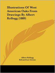 Illustrations Of West American Oaks From Drawings By Albert Kellogg (1889) - Albert Kellogg