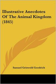 Illustrative Anecdotes Of The Animal Kingdom (1845) - Samuel Griswold Goodrich