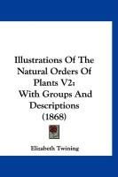Illustrations of the Natural Orders of Plants V2: With Groups and Descriptions (1868)