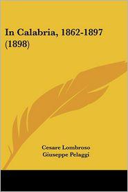 In Calabria, 1862-1897 (1898) - Cesare Lombroso