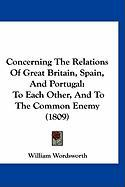 Concerning the Relations of Great Britain, Spain, and Portugal: To Each Other, and to the Common Enemy (1809)
