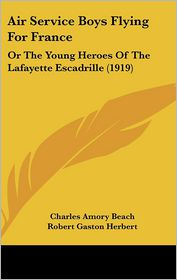 Air Service Boys Flying For France - Charles Amory Beach, Robert Gaston Herbert (Illustrator)