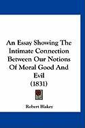 An Essay Showing the Intimate Connection Between Our Notions of Moral Good and Evil (1831)