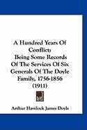 A Hundred Years of Conflict: Being Some Records of the Services of Six Generals of the Doyle Family, 1756-1856 (1911)