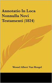 Annotatio In Loca Nonnulla Novi Testamenti (1824) - Wessel Albert Van Hengel