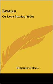 Eratics - Benjamin Groff Herre