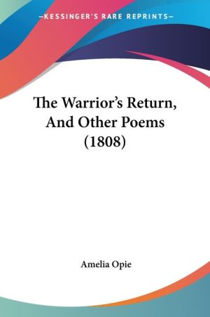 The Warrior's Return, And Other Poems (1808) - Amelia Opie