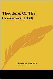 Theodore, Or The Crusaders (1838) - Barbara Hofland