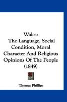 Wales: The Language, Social Condition, Moral Character and Religious Opinions of the People (1849)