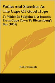Walks And Sketches At The Cape Of Good Hope - Robert Semple