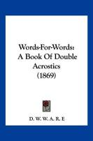 Words-For-Words: A Book of Double Acrostics (1869)