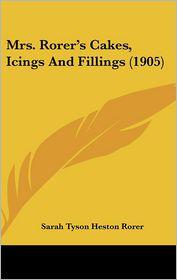 Mrs. Rorer's Cakes, Icings And Fillings (1905) - Sarah Tyson Heston Rorer