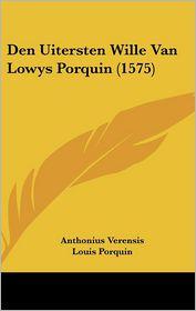 Den Uitersten Wille Van Lowys Porquin (1575) - Anthonius Verensis