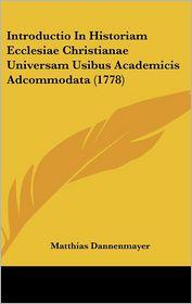 Introductio In Historiam Ecclesiae Christianae Universam Usibus Academicis Adcommodata (1778) - Matthias Dannenmayer