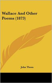 Wallace And Other Poems (1873) - John Thom