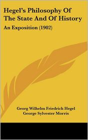 Hegel's Philosophy Of The State And Of History - Georg Wilhelm Friedrich Hegel