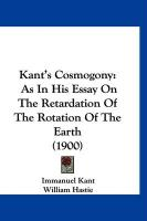 Kant's Cosmogony: As in His Essay on the Retardation of the Rotation of the Earth (1900)