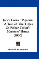 Jack's Carrier Pigeons: A Tale of the Times of Father Taylor's Mariners' Home (1900)