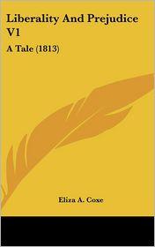 Liberality And Prejudice V1 - Eliza A. Coxe